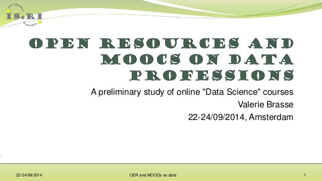 "A preliminary study of online ""Data Science"" courses  Valerie Brasse  22-24/09/2014, Amsterdam  22-24/09/2014 OER and MOOC..."