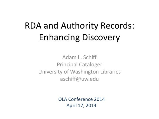 RDA and Authority Records: Enhancing Discovery Adam L. Schiff Principal Cataloger University of Washington Libraries aschi...