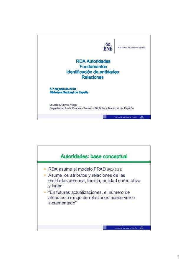 1 BIBLIOTECA NACIONAL DE ESPAÑA RDA Autoridades Fundamentos Identificación de entidades Relaciones Lourdes Alonso Viana De...