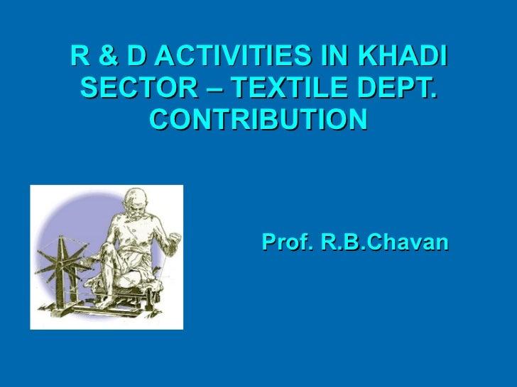 R & D ACTIVITIES IN KHADI SECTOR – TEXTILE DEPT. CONTRIBUTION Prof. R.B.Chavan