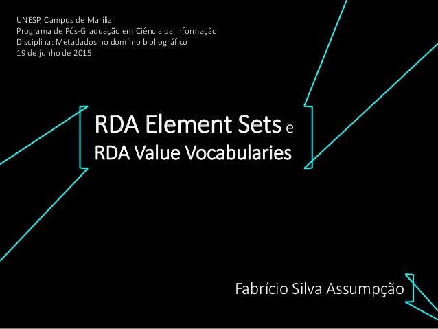 RDA Element Setse RDA Value Vocabularies Fabrício Silva Assumpção UNESP, Campus de Marília Programa de Pós-Graduação em Ci...
