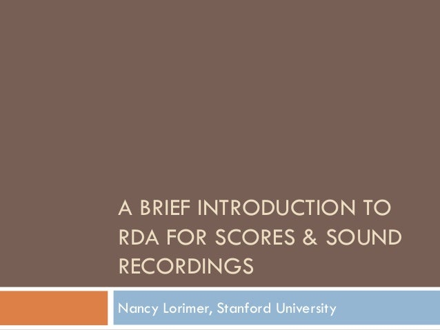 A BRIEF INTRODUCTION TORDA FOR SCORES & SOUNDRECORDINGSNancy Lorimer, Stanford University