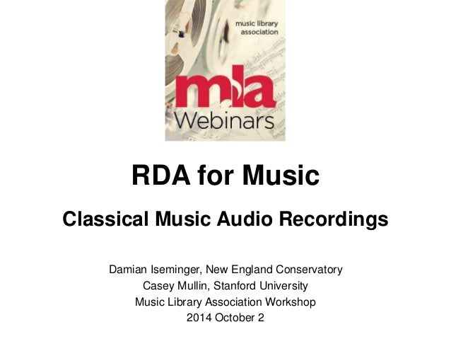 RDA for Music  Classical Music Audio Recordings  Damian Iseminger, New England Conservatory  Casey Mullin, Stanford Univer...