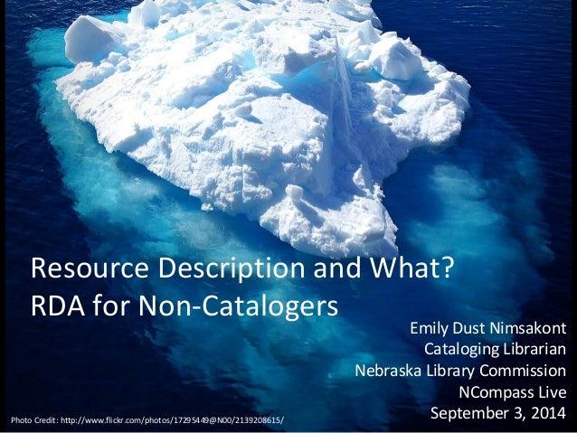 Resource Description and What?  RDA for Non-Catalogers  Emily Dust Nimsakont  Cataloging Librarian  Nebraska Library Commi...