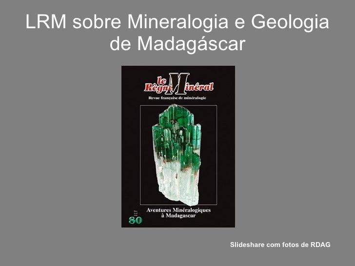 LRM sobre Mineralogia e Geologia de Madagáscar Slideshare com fotos de RDAG