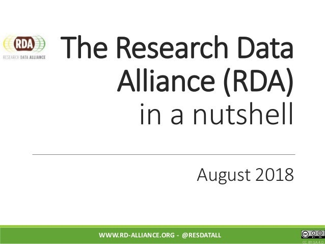 The Research Data Alliance (RDA) in a nutshell August 2018 WWW.RD-ALLIANCE.ORG - @RESDATALL CC BY-SA 4.0