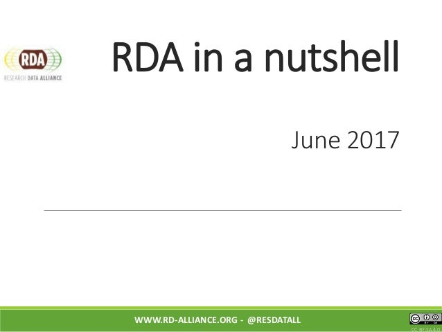 RDA in a nutshell June 2017 WWW.RD-ALLIANCE.ORG - @RESDATALL CC BY-SA 4.0