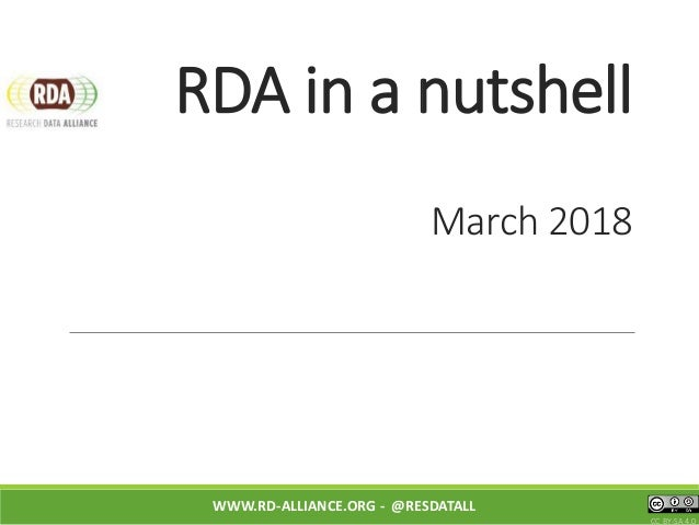 RDA in a nutshell March 2018 WWW.RD-ALLIANCE.ORG - @RESDATALL CC BY-SA 4.0
