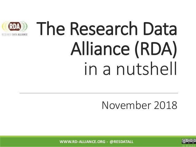 The Research Data Alliance (RDA) in a nutshell November 2018 WWW.RD-ALLIANCE.ORG - @RESDATALL CC BY-SA 4.0