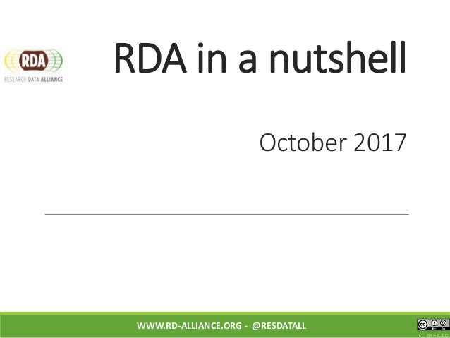 RDA in a nutshell October 2017 WWW.RD-ALLIANCE.ORG - @RESDATALL CC BY-SA 4.0