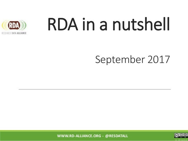 RDA in a nutshell September 2017 WWW.RD-ALLIANCE.ORG - @RESDATALL CC BY-SA 4.0