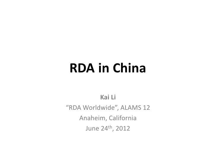 "RDA in China           Kai Li""RDA Worldwide"", ALAMS 12    Anaheim, California      June 24th, 2012"