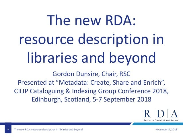 The new RDA: resource description in libraries and beyond November 5, 20181 The new RDA: resource description in libraries...