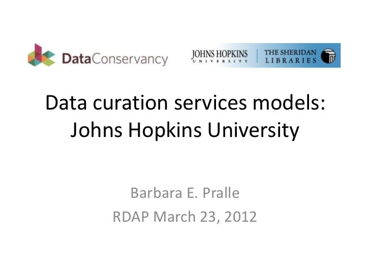 Data curation services models:  Johns Hopkins University         Barbara E. Pralle       RDAP March 23, 2012