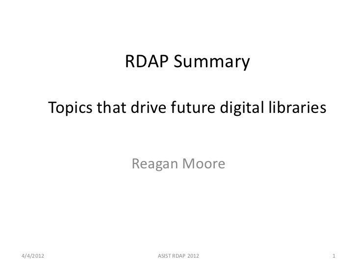 RDAP Summary           Topics that drive future digital libraries                       Reagan Moore4/4/2012              ...
