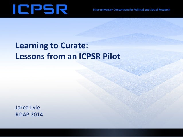 Learning  to  Curate:     Lessons  from  an  ICPSR  Pilot                  Jared  Lyle   R...