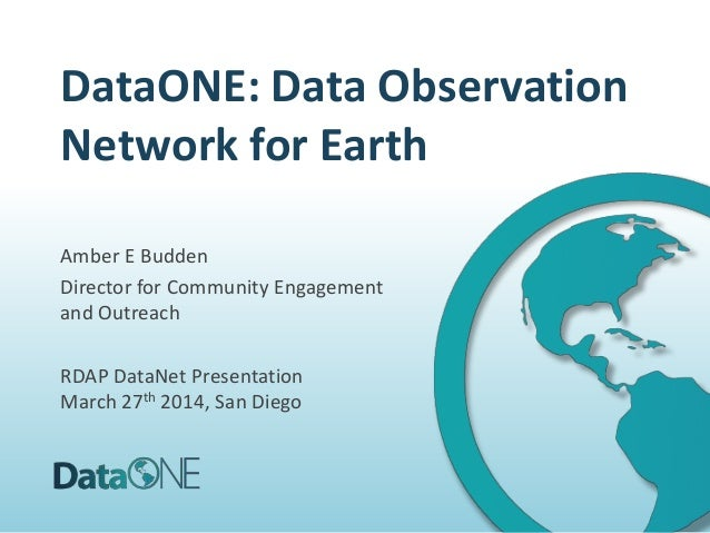 DataONE: Data Observation Network for Earth Amber E Budden Director for Community Engagement and Outreach RDAP DataNet Pre...