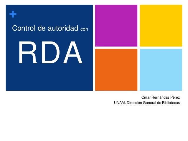 +Control de autoridad conOmar Hernández PérezUNAM. Dirección General de BibliotecasRDA