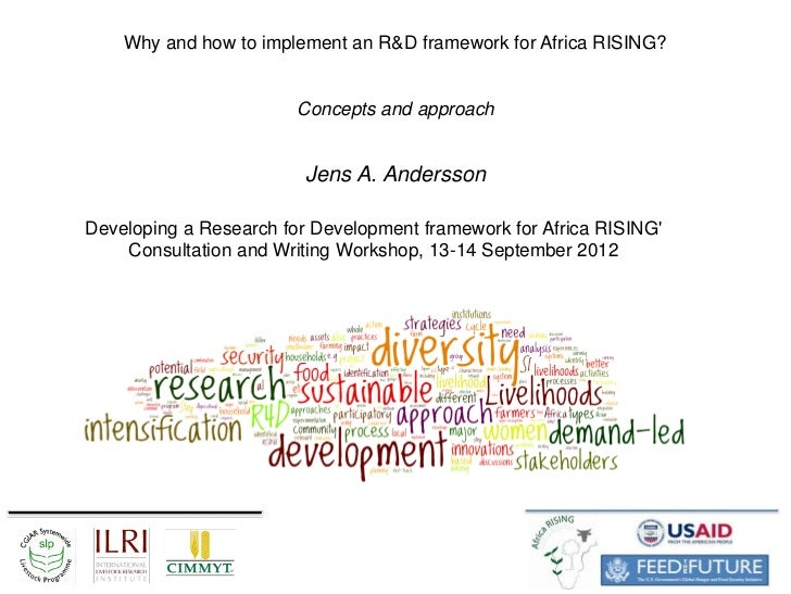Why and how to implement an R&D framework for Africa RISING?                        Concepts and approach                 ...