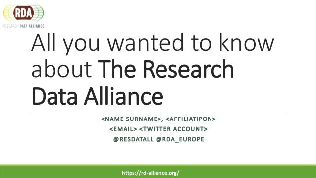 All you wanted to know about The Research Data Alliance <NAME SURNAME>, <AFFILIATIPON> <EMAIL> <TWITTER ACCOUNT> @RESDATAL...