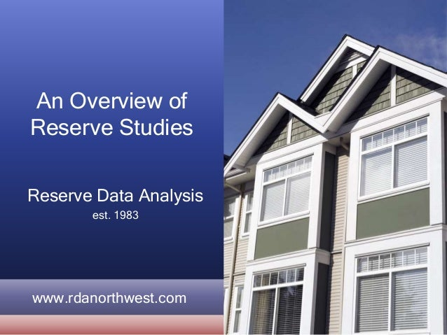 An Overview of Reserve Studies Reserve Data Analysis est. 1983 www.rdanorthwest.com