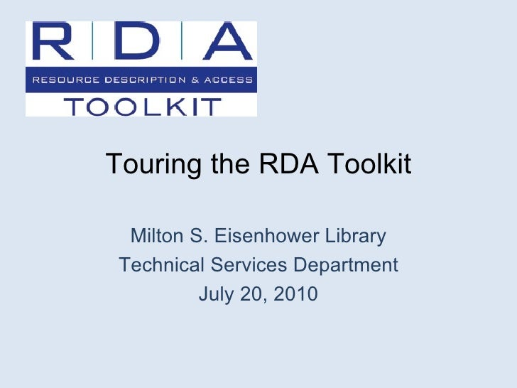 Touring the RDA Toolkit Milton S. Eisenhower Library Technical Services Department July 20, 2010