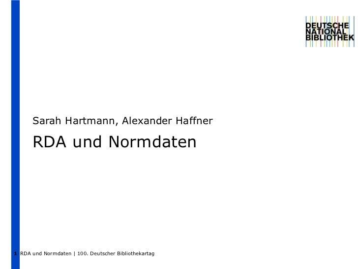 Sarah Hartmann, Alexander Haffner RDA und Normdaten RDA und Normdaten | 100. Deutscher Bibliothekartag