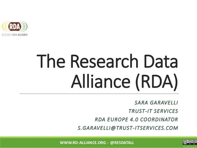 The Research Data Alliance (RDA) WWW.RD-ALLIANCE.ORG - @RESDATALL CC BY-SA 4.0 SARA GARAVELLI TRUST-IT SERVICES RDA EUROPE...