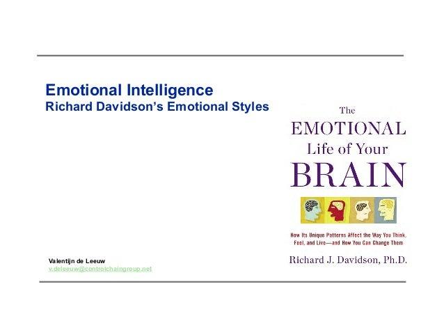 Emotional Intelligence Richard Davidson's Emotional Styles Valentijn de Leeuw v.deleeuw@controlchaingroup.net