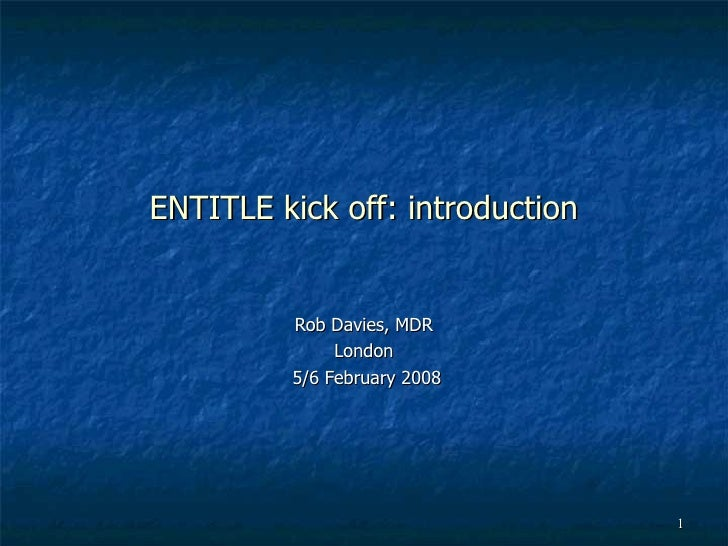 ENTITLE kick off: introduction Rob Davies, MDR London 5/6 February 2008