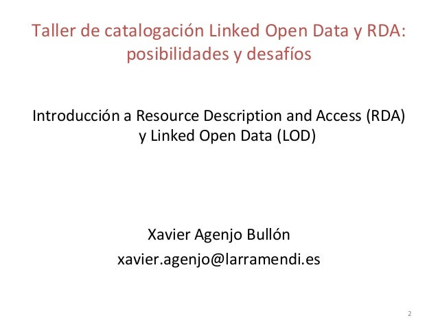 Taller de catalogación Linked Open Data y RDA: posibilidades y desafíos Introducción a Resource Description and Access (RD...