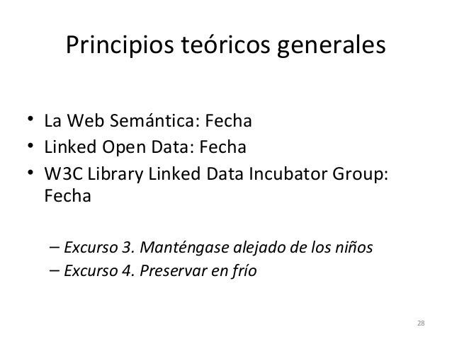 Principios teóricos generales • La Web Semántica: Fecha • Linked Open Data: Fecha • W3C Library Linked Data Incubator Grou...