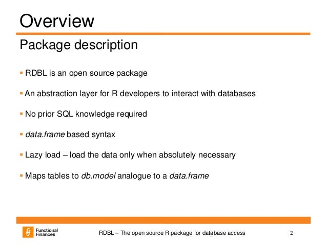 2RDBL – The open source R package for database access Overview  RDBL is an open source package  An abstraction layer for...