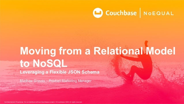 Confidential and Proprietary. Do not distribute without Couchbase consent. © Couchbase 2020. All rights reserved. Moving f...