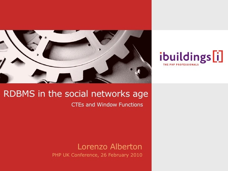 RDBMS in the social networks age                  CTEs and Window Functions                        Lorenzo Alberton       ...