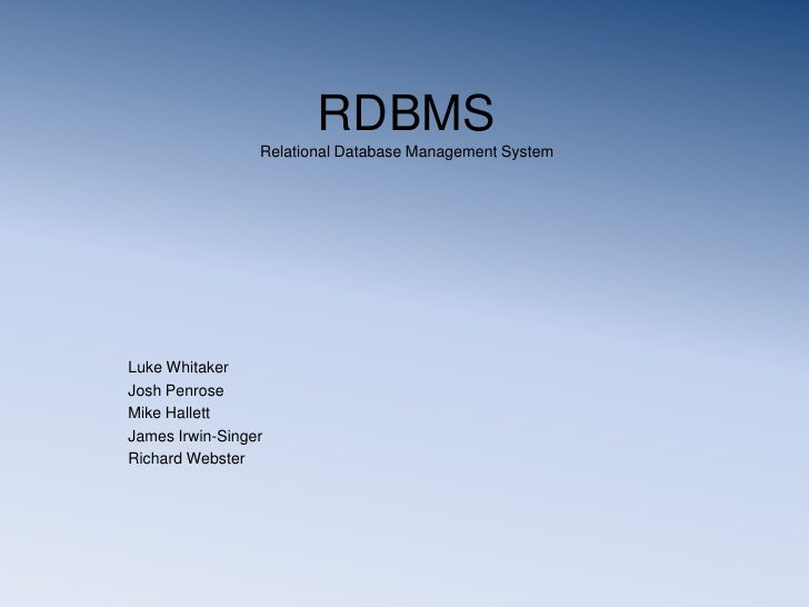 RDBMS                  Relational Database Management System     Luke Whitaker Josh Penrose Mike Hallett James Irwin-Singe...