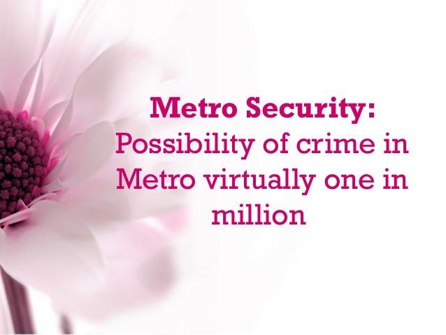 Metro Security:Possibility of crime inMetro virtually one in       million