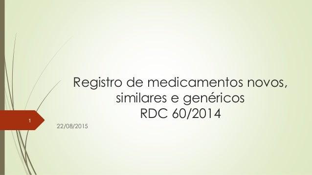 Registro de medicamentos novos, similares e genéricos RDC 60/2014 22/08/2015 1