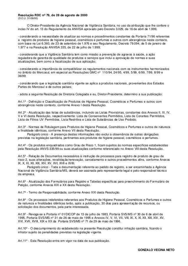 Resolução RDC nº 79, de 28 de agosto de 2000 (D.O.U. 31/08/00) O Diretor-Presidente da Agência Nacional de Vigilância Sani...