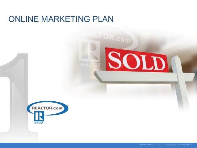 ONLINE MARKETING PLAN  ©2010 REALTOR.com ® All rights reserved. rdc_listing presentation_full_011510_v2