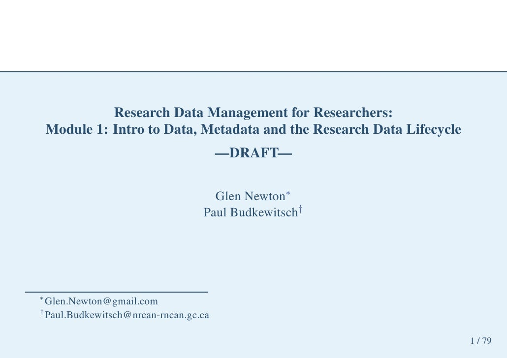 Research Data Management for Researchers:     Module 1: Intro to Data, Metadata and the Research Data Lifecycle           ...
