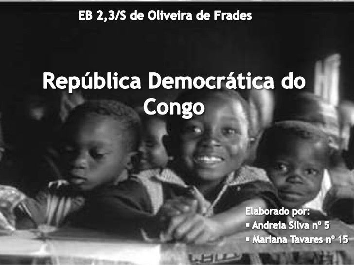 EB 2,3/S de Oliveira de Frades<br />República Democrática do Congo<br />Elaborado por: <br /><ul><li> Andreia Silva nº 5