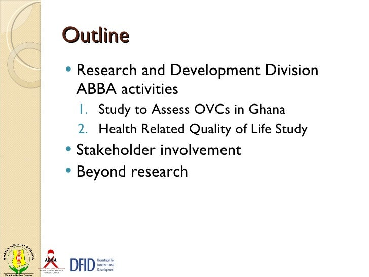 Outline <ul><li>Research and Development Division ABBA activities </li></ul><ul><ul><li>Study to Assess OVCs in Ghana </li...