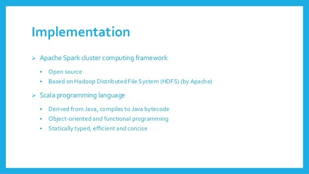 Implementation  Apache Sparkcluster computingframework  Open source  Basedon HadoopDistributed File System (HDFS) (by A...
