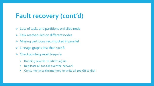 Fault recovery(cont'd)  Lossof tasksand partitionson failednode  Task rescheduledon differentnodes  Missingpartitionsre...