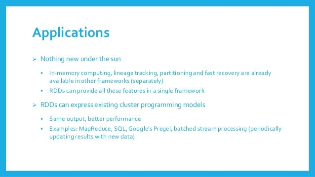 Applications  Nothingnew under the sun  In-memorycomputing, lineagetracking, partitioningand fast recoveryare alreadyava...