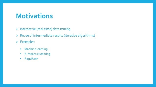 Motivations  Interactive (real-time) data mining  Reuseof intermediate results(iterative algorithms)  Examples:  Machi...