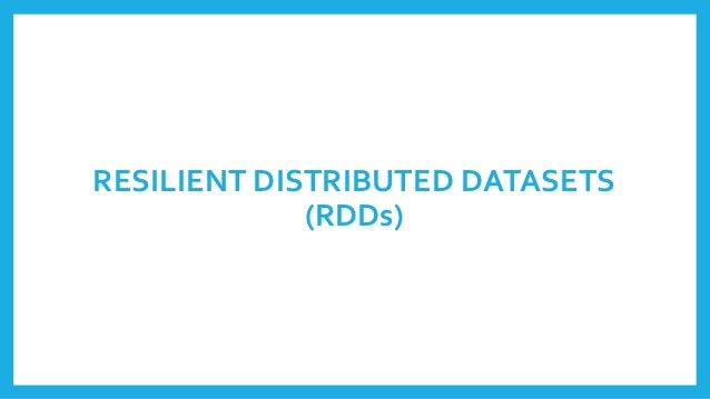 RESILIENT DISTRIBUTED DATASETS (RDDs)