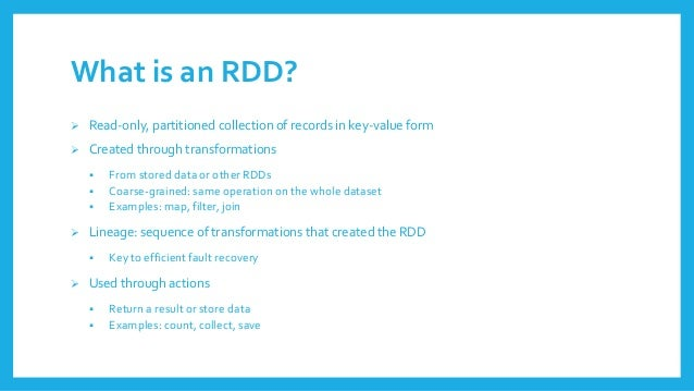 Whatisan RDD?  Read-only, partitionedcollectionof recordsin key-valueform  Createdthroughtransformations  From storedda...