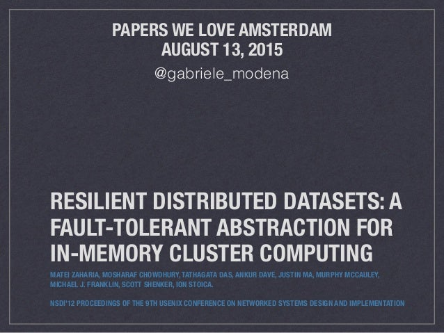 RESILIENT DISTRIBUTED DATASETS: A FAULT-TOLERANT ABSTRACTION FOR IN-MEMORY CLUSTER COMPUTING MATEI ZAHARIA, MOSHARAF CHOWD...